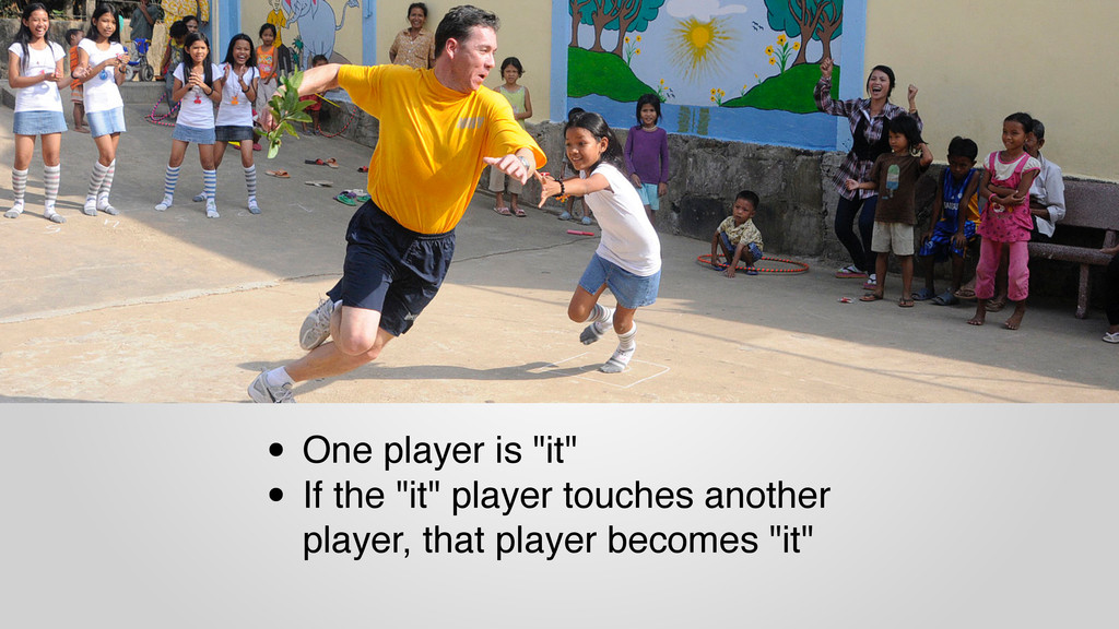 "• One player is ""it"" • If the ""it"" player touch..."