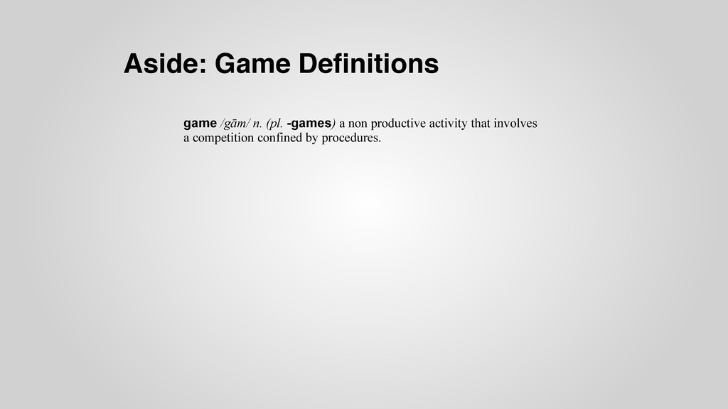 Aside: Game Definitions game /gām/ n. (pl. -game...
