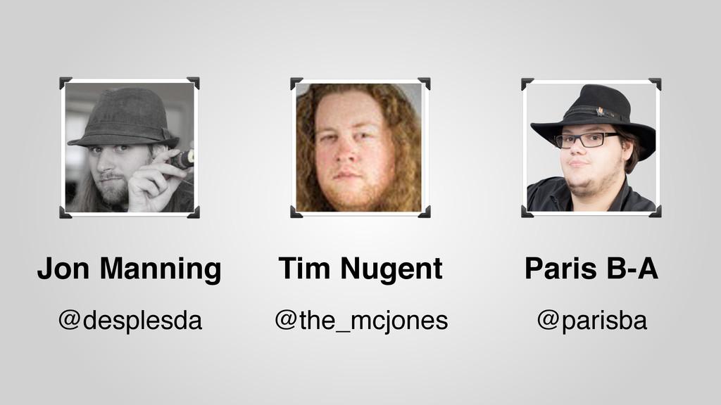 Jon Manning @desplesda Paris B-A @parisba Tim N...