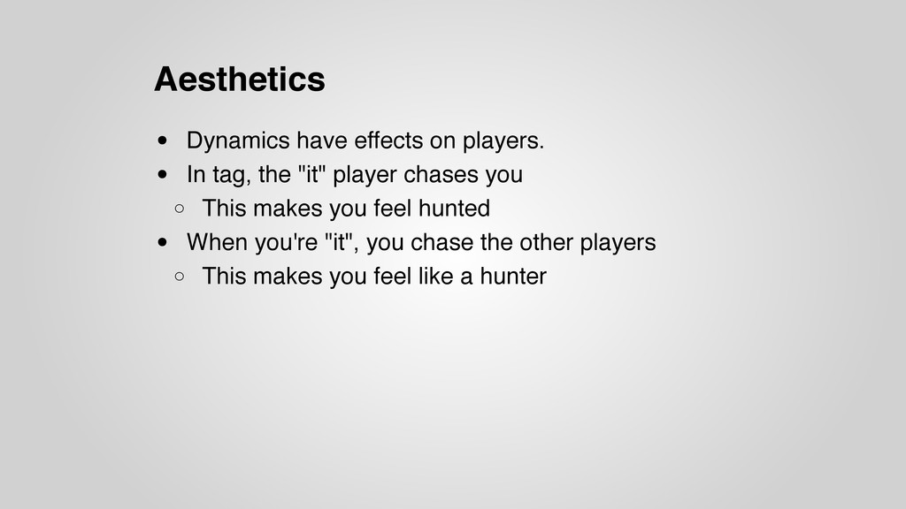 Aesthetics • Dynamics have effects on players. ...