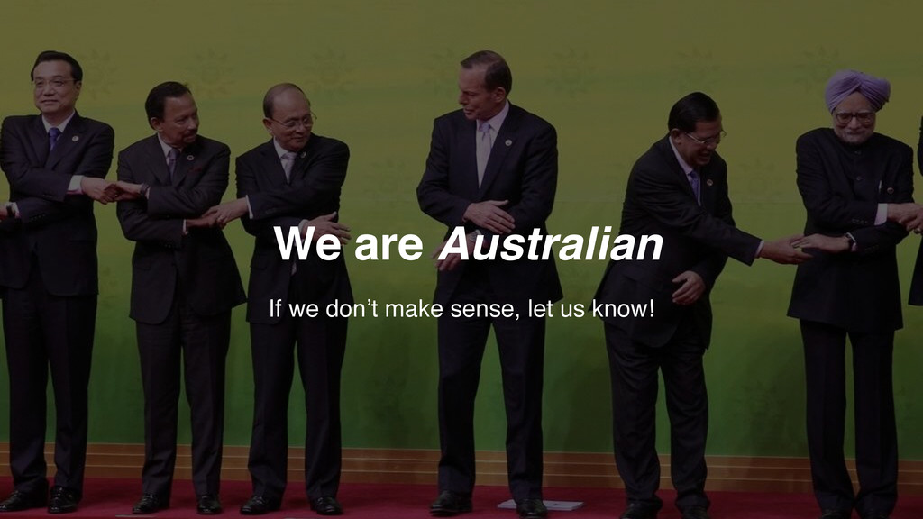 We are Australian If we don't make sense, let u...