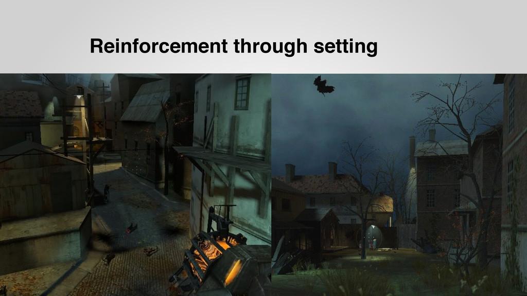 Reinforcement through setting