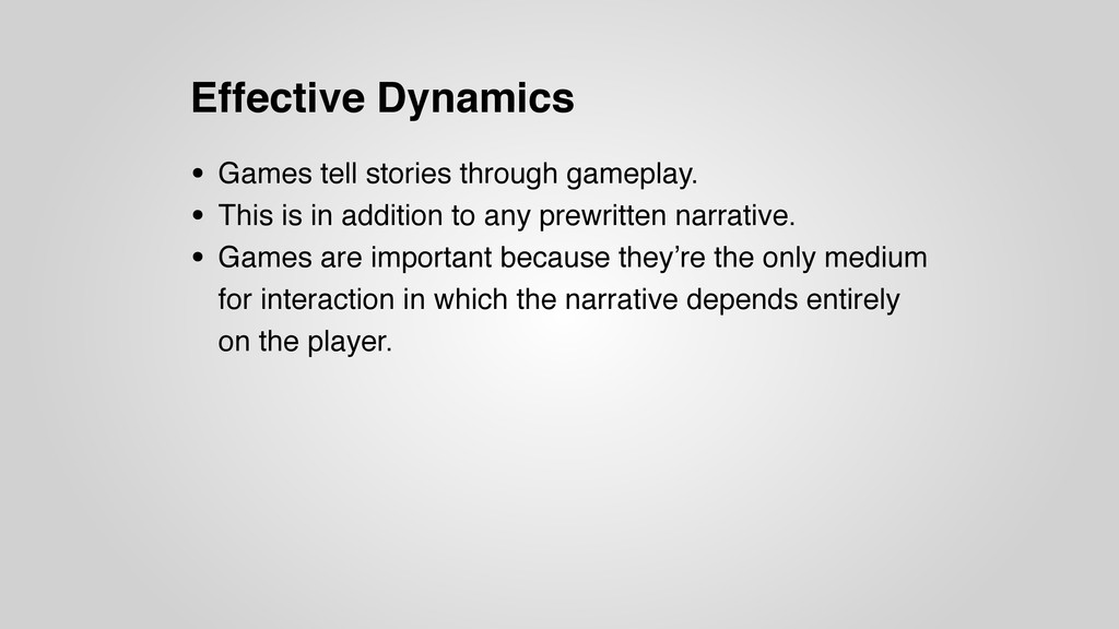 Effective Dynamics • Games tell stories through...