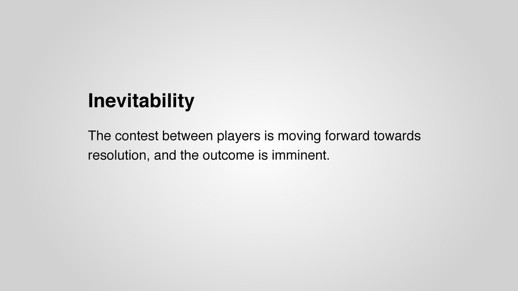 Inevitability The contest between players is mo...