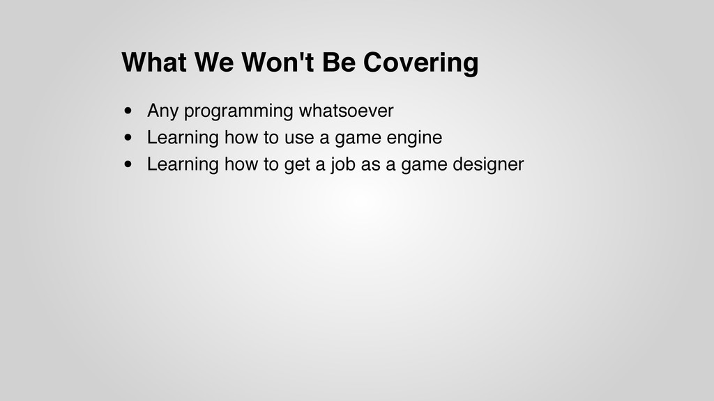 What We Won't Be Covering • Any programming wha...