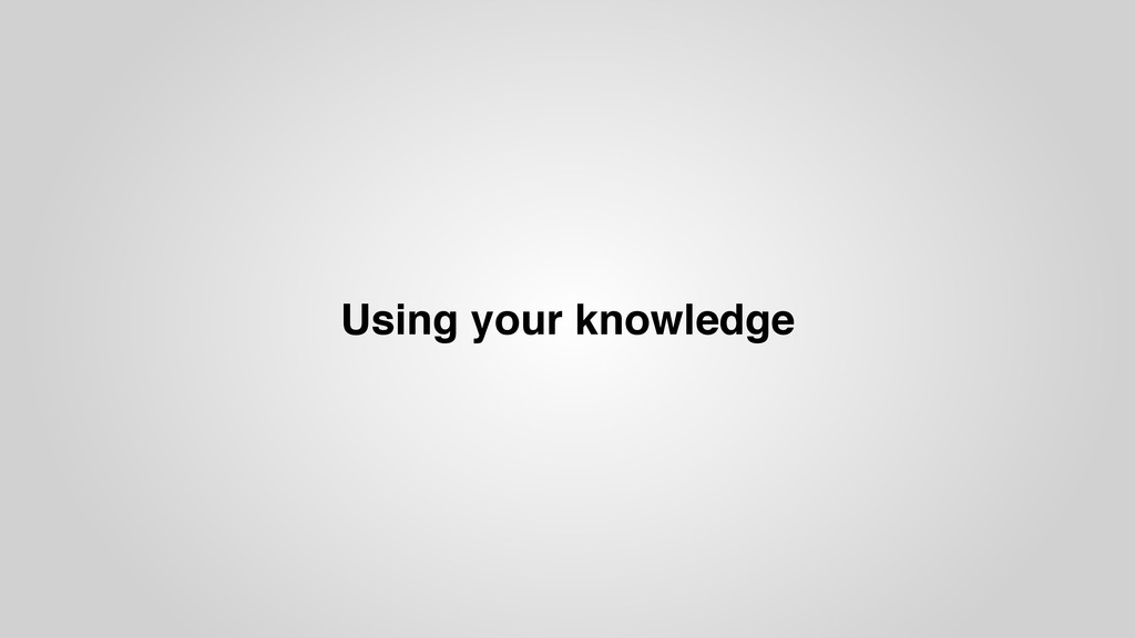 Using your knowledge