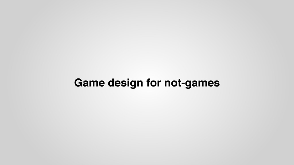 Game design for not-games