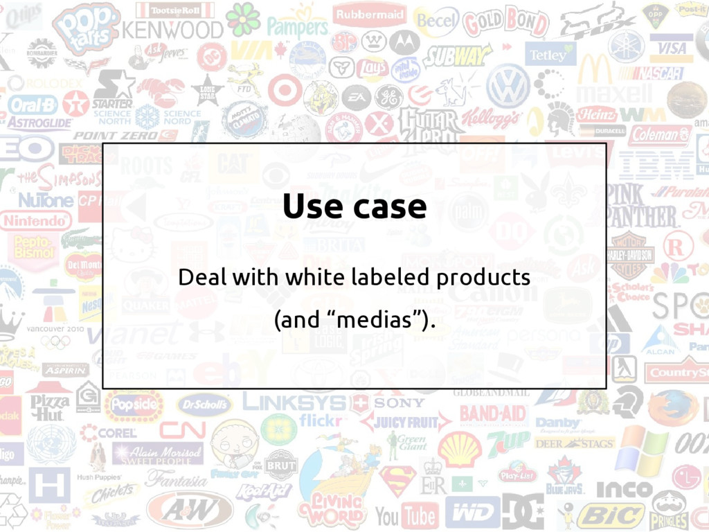 Use case Deal with white labeled products (and ...