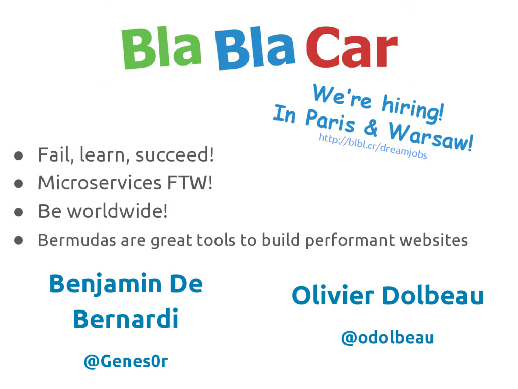 ● Fail, learn, succeed! ● Microservices FTW! ● ...