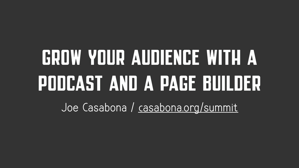 GROW YOUR AUDIENCE WITH A PODCAST AND A PAGE BU...