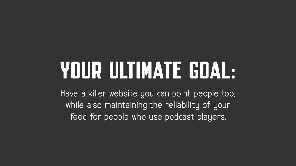 YOUR ULTIMATE GOAL: Have a killer website you c...