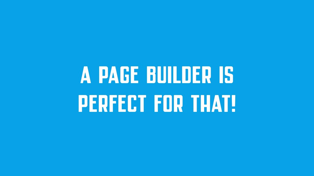 A PAGE BUILDER IS PERFECT FOR THAT!