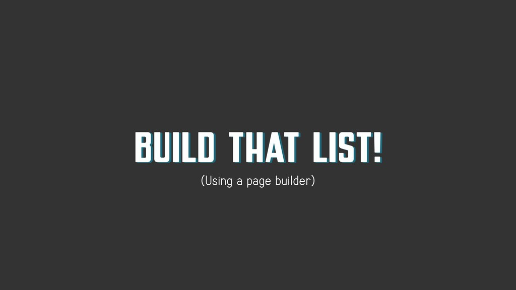 BUILD THAT LIST! (Using a page builder)