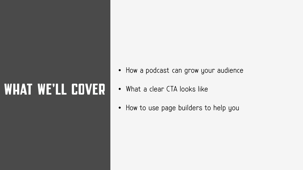 WHAT WE'LL COVER • How a podcast can grow your ...