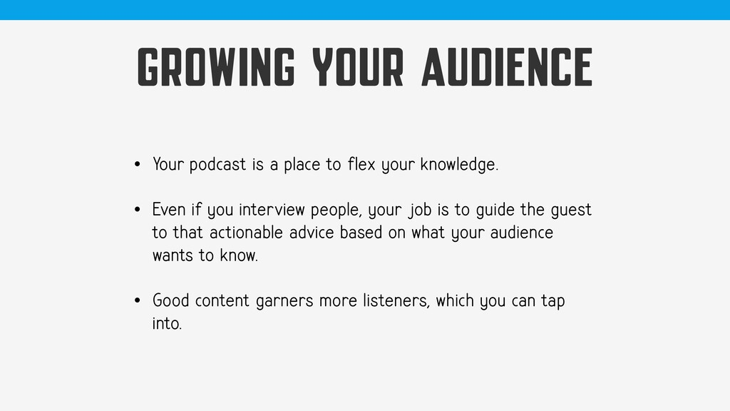 GROWING YOUR AUDIENCE • Your podcast is a place...