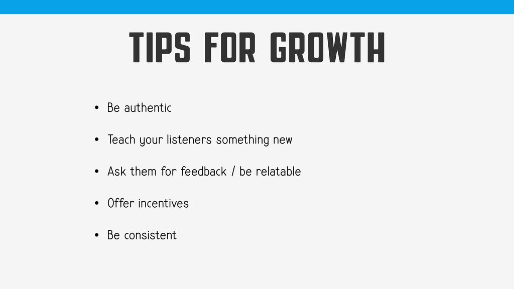 TIPS FOR GROWTH • Be authentic • Teach your lis...