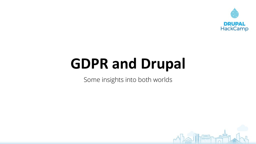 GDPR and Drupal Some insights into both worlds