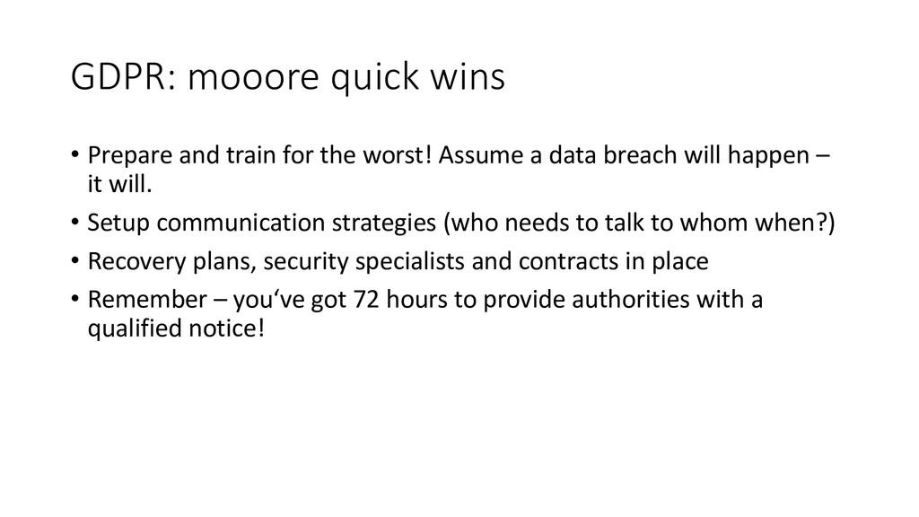 GDPR: mooore quick wins • Prepare and train for...