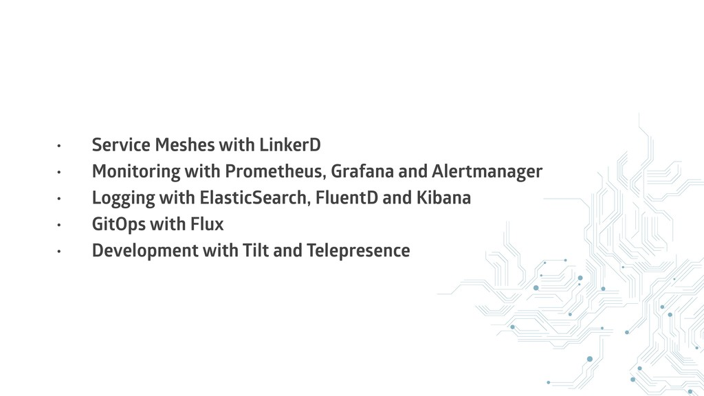 • Service Meshes with LinkerD • Monitoring with...