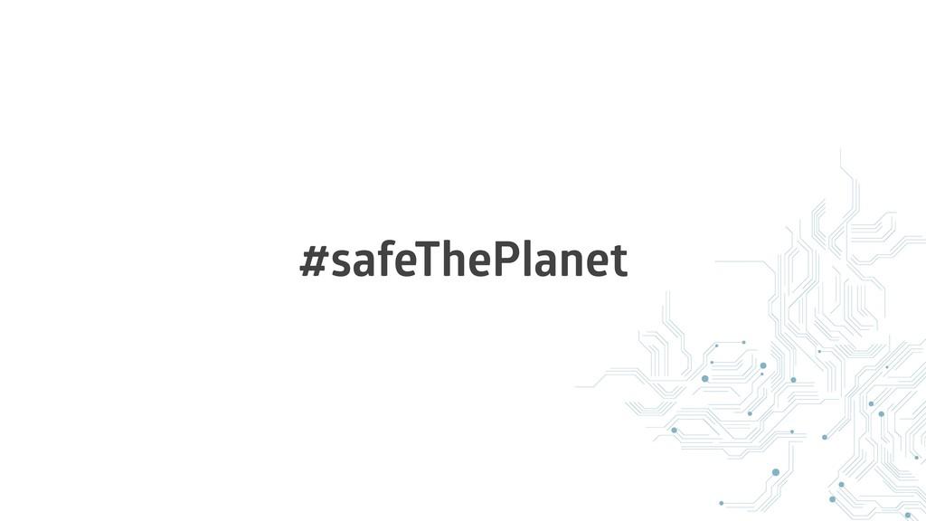 #safeThePlanet