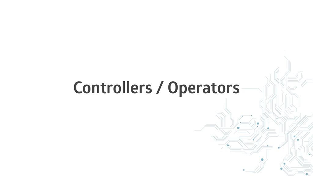 Controllers / Operators