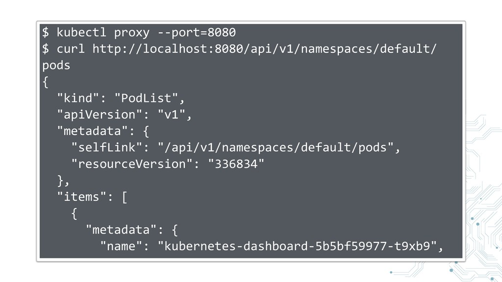 $ kubectl proxy --port=8080 $ curl http://local...