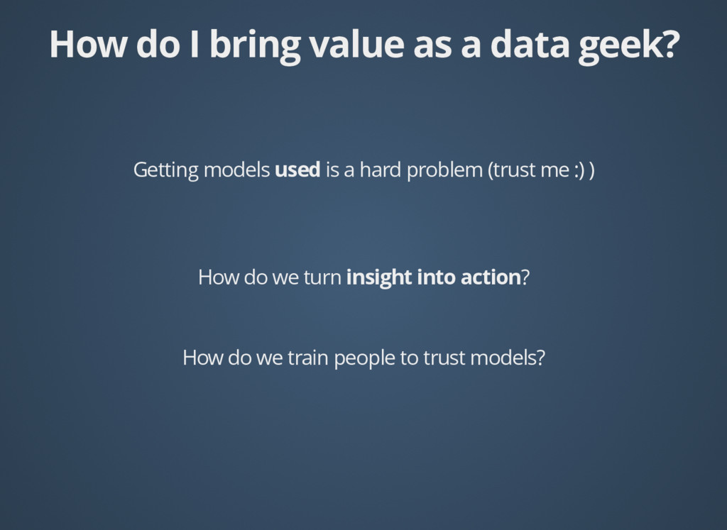 How do I bring value as a data geek? How do I b...