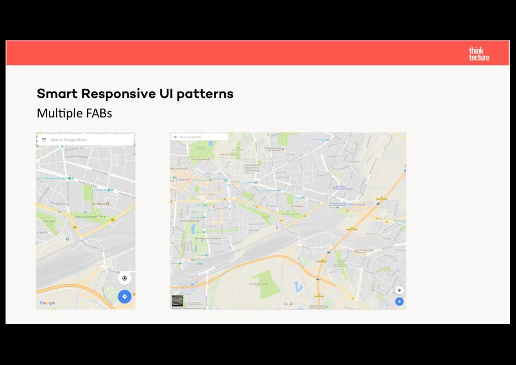 Mul$ple FABs Smart Responsive UI patterns