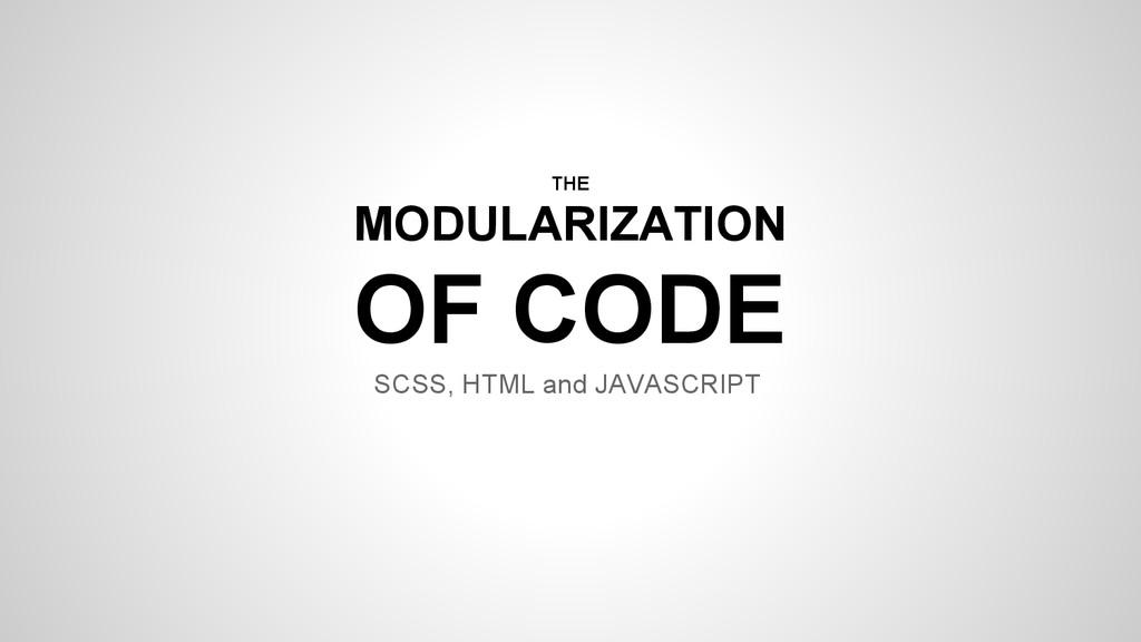 THE MODULARIZATION OF CODE SCSS, HTML and JAVAS...