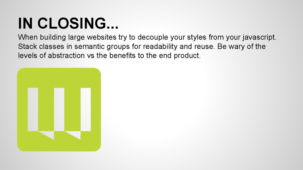 IN CLOSING... When building large websites try ...