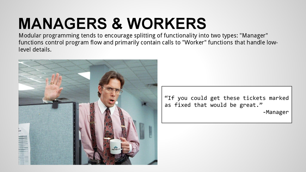 MANAGERS & WORKERS Modular programming tends to...