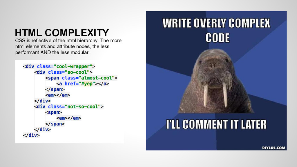 HTML COMPLEXITY CSS is reflective of the html h...