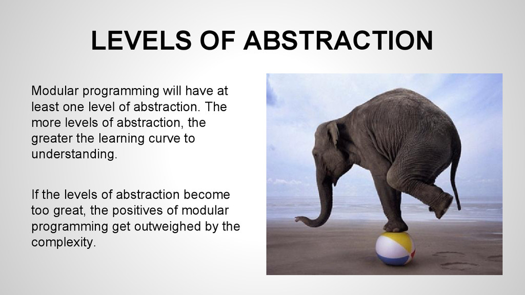 LEVELS OF ABSTRACTION Modular programming will ...
