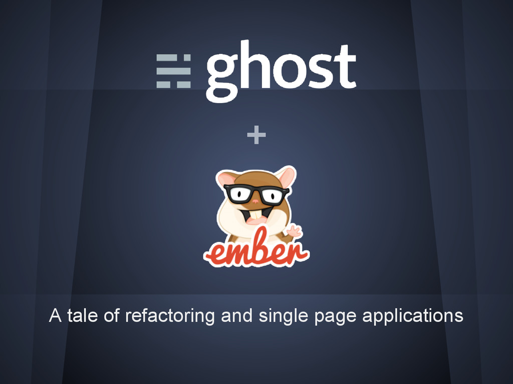 + A tale of refactoring and single page applica...