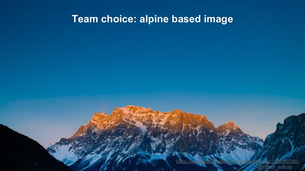 22 Team choice: alpine based image https://www....