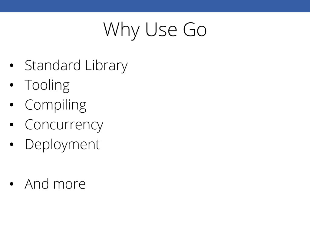 Why Use Go • Standard Library • Tooling • Co...