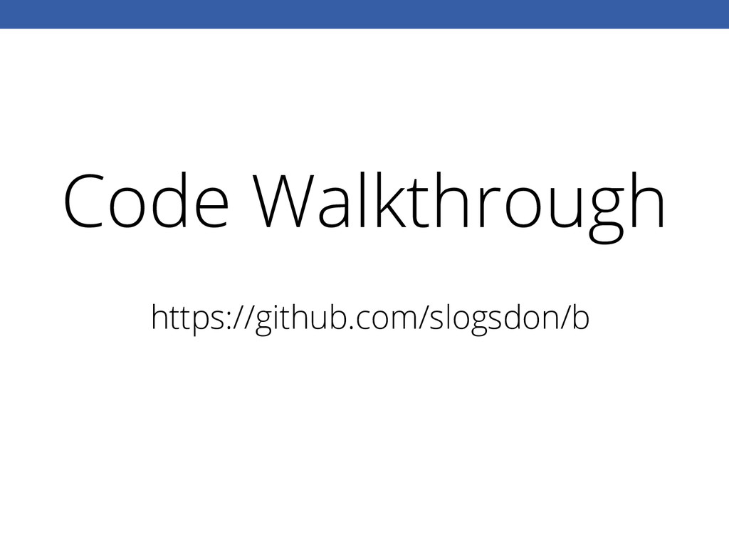 Code Walkthrough https://github.com/slogsdon/b