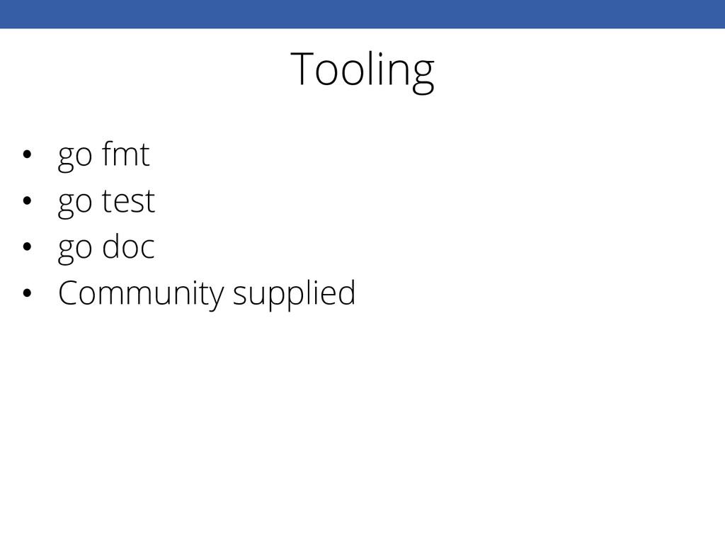 Tooling • go fmt • go test • go doc • Commu...