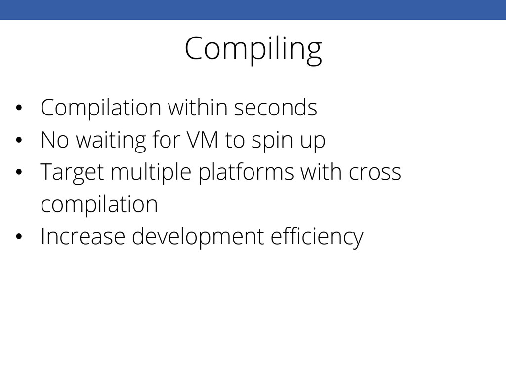 Compiling • Compilation within seconds • No w...