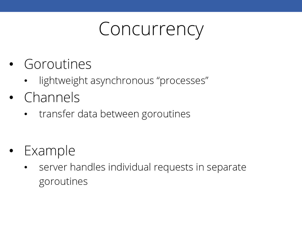 Concurrency • Goroutines • lightweight asynch...