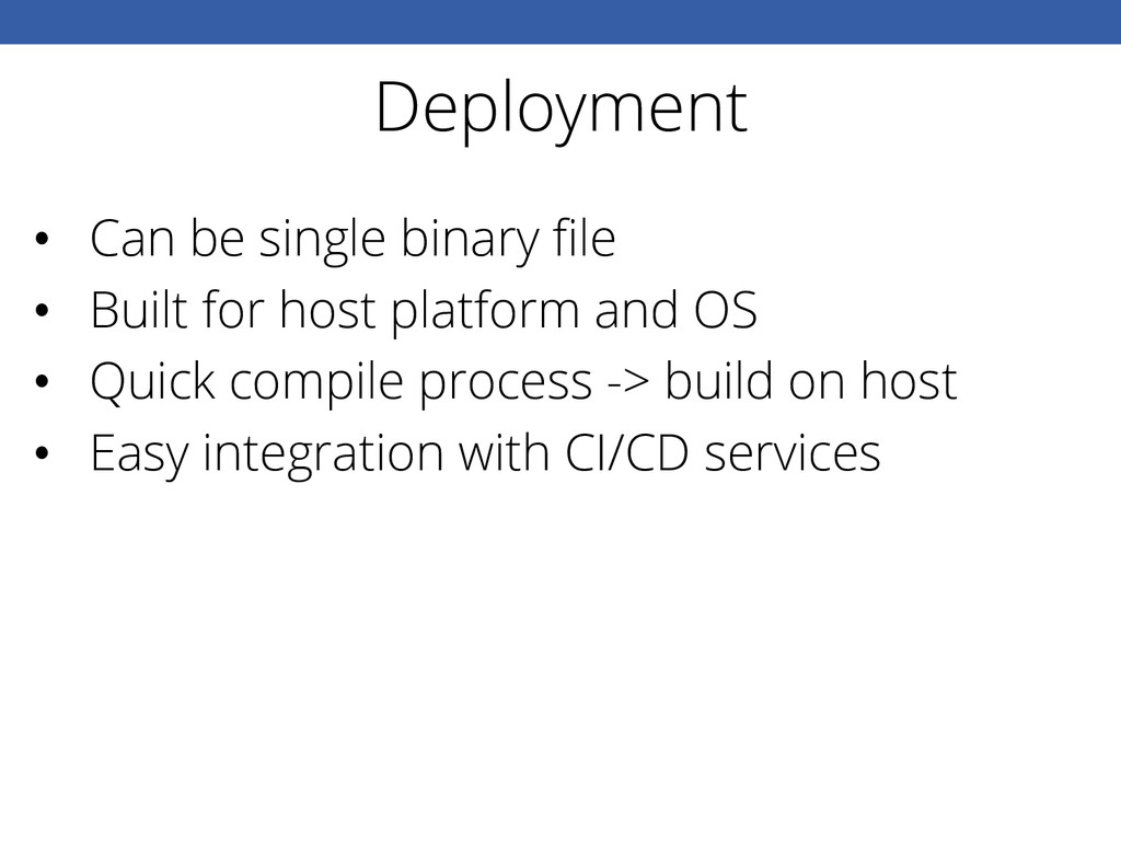 Deployment • Can be single binary file • Built...