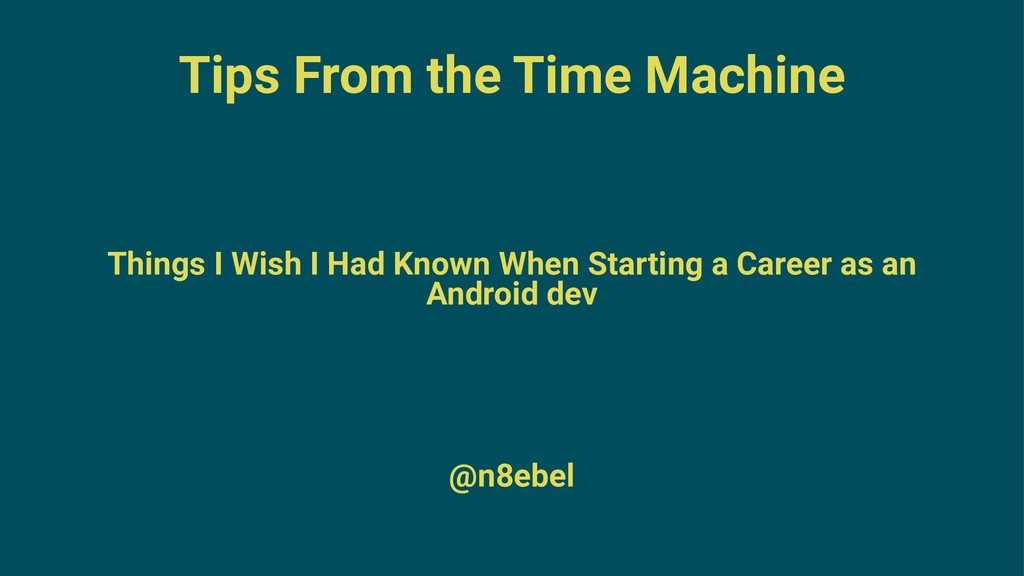 Tips From the Time Machine Things I Wish I Had ...