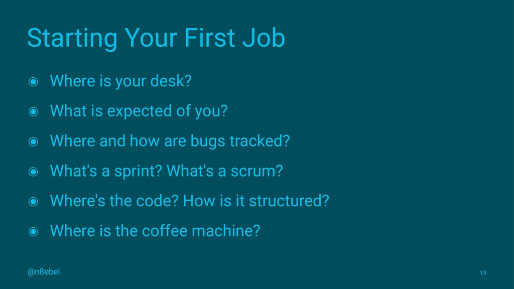 Starting Your First Job ๏ Where is your desk? ๏...