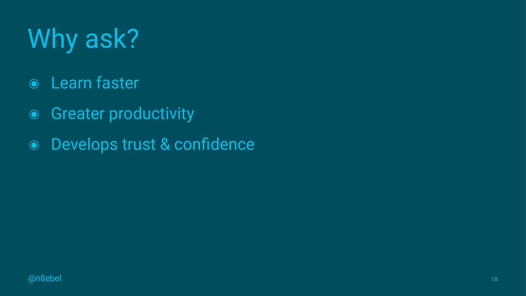 Why ask? ๏ Learn faster ๏ Greater productivity ...