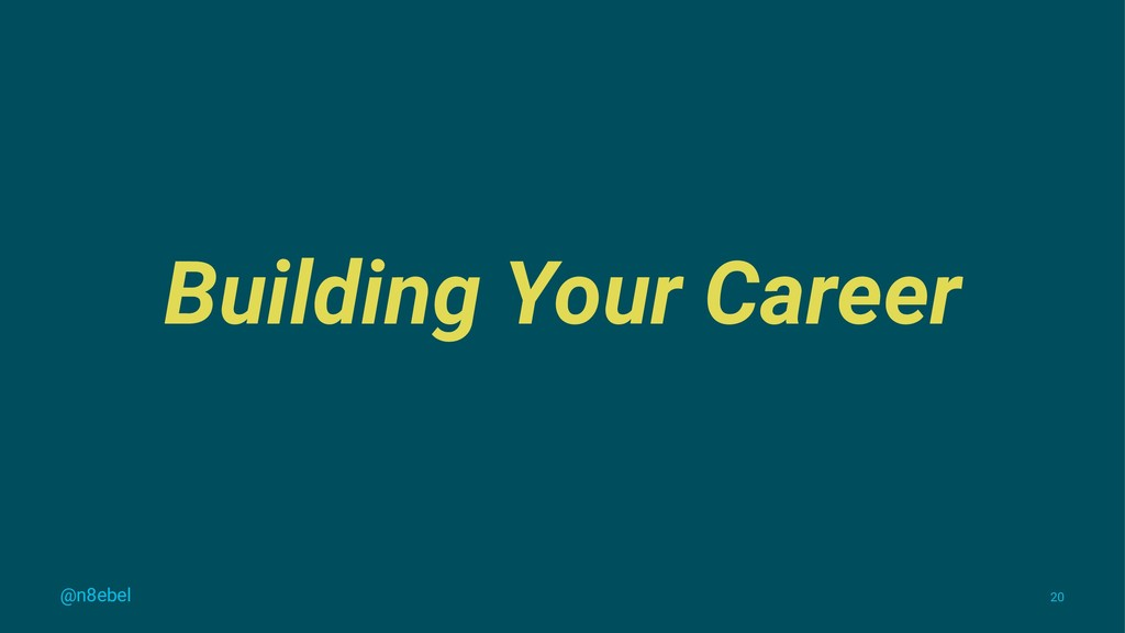 Building Your Career @n8ebel 20