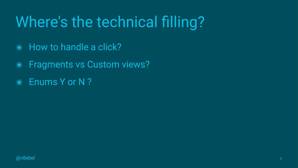 Where's the technical filling? ๏ How to handle a...