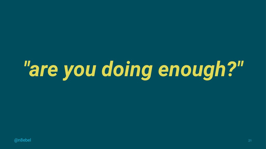 """""""are you doing enough?"""" @n8ebel 21"""