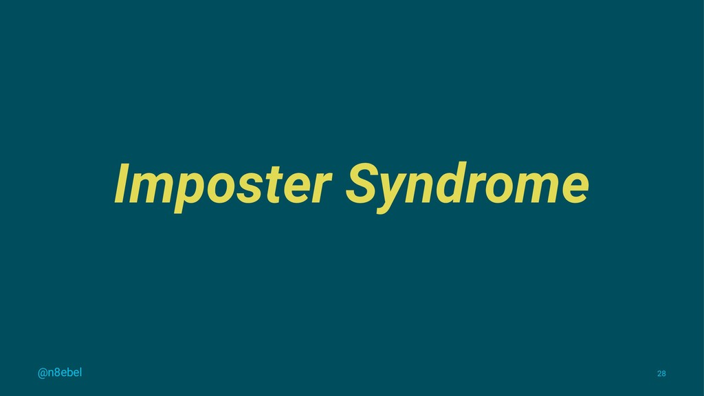 Imposter Syndrome @n8ebel 28
