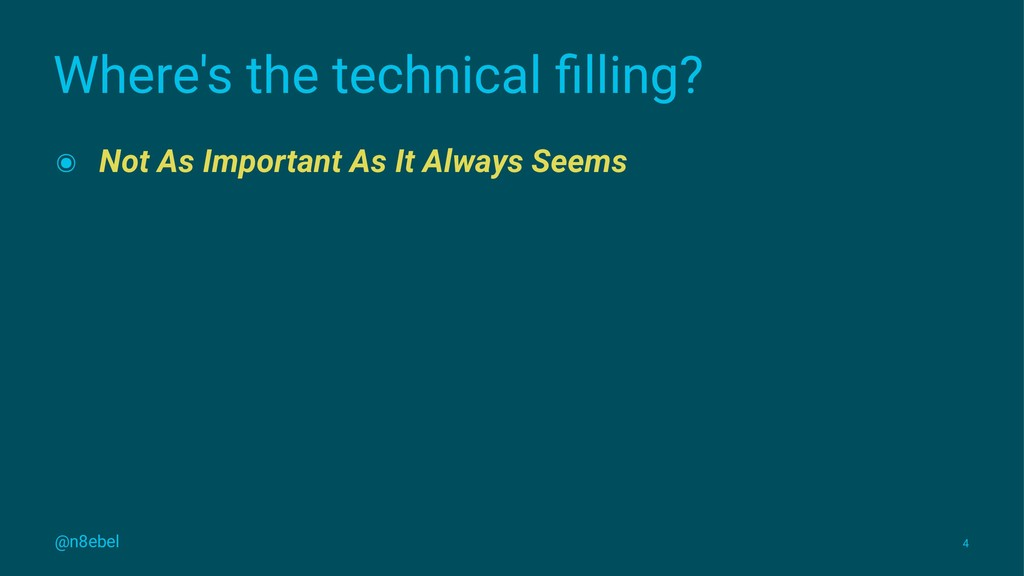 Where's the technical filling? ๏ Not As Importan...