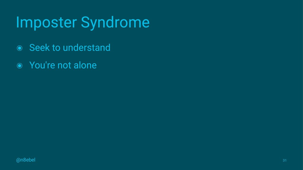 Imposter Syndrome ๏ Seek to understand ๏ You're...